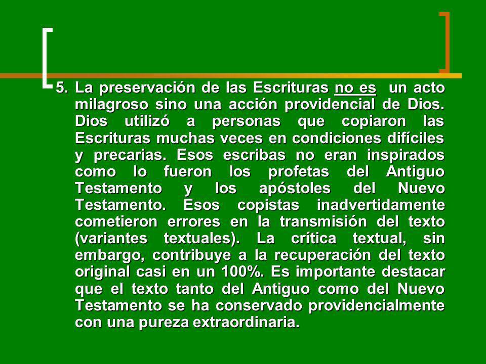 5.La preservación de las Escrituras no es un acto milagroso sino una acción providencial de Dios. Dios utilizó a personas que copiaron las Escrituras