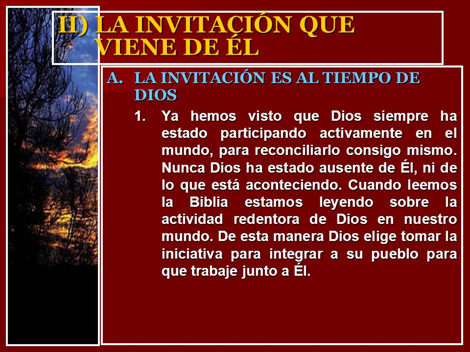 II) LA INVITACIÓN QUE VIENE DE ÉL 1.Ya hemos visto que Dios siempre ha estado participando activamente en el mundo, para reconciliarlo consigo mismo.