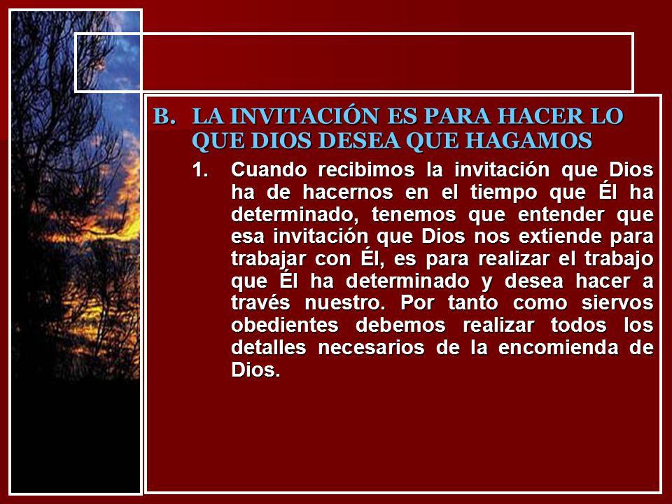 1.Cuando recibimos la invitación que Dios ha de hacernos en el tiempo que Él ha determinado, tenemos que entender que esa invitación que Dios nos exti