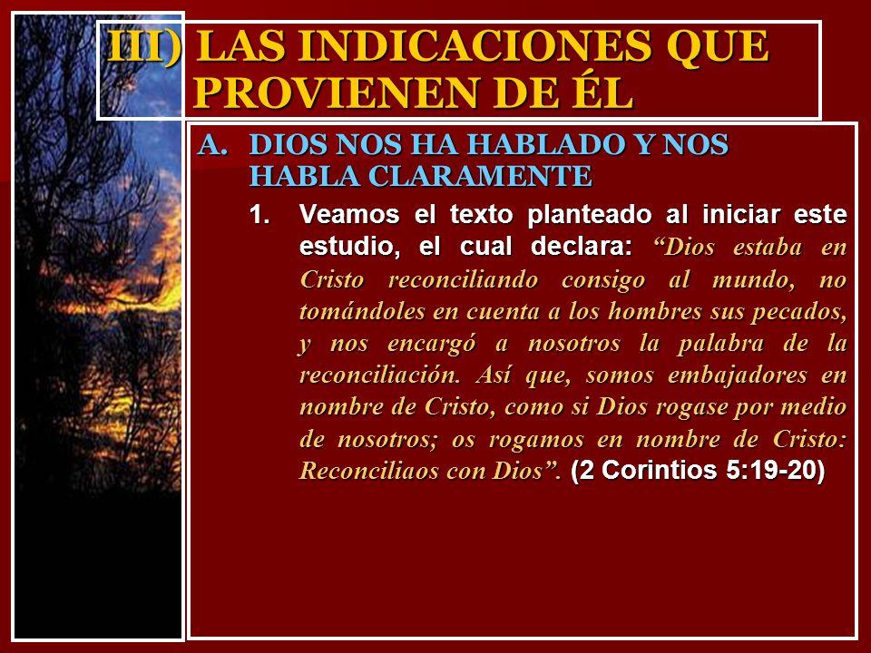 III) LAS INDICACIONES QUE PROVIENEN DE ÉL 1.Veamos el texto planteado al iniciar este estudio, el cual declara: Dios estaba en Cristo reconciliando co