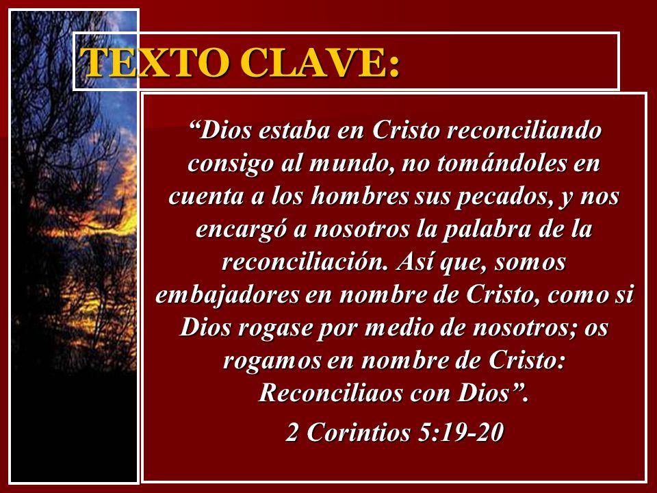 TEXTO CLAVE: Dios estaba en Cristo reconciliando consigo al mundo, no tomándoles en cuenta a los hombres sus pecados, y nos encargó a nosotros la pala