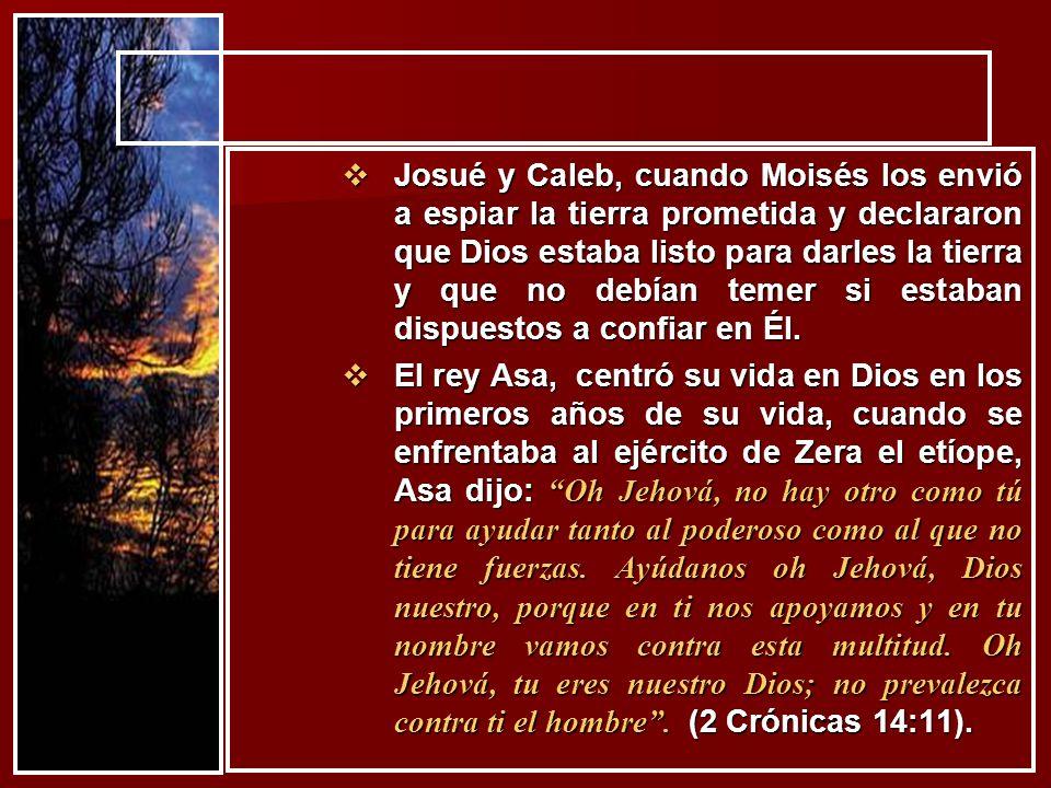 Josué y Caleb, cuando Moisés los envió a espiar la tierra prometida y declararon que Dios estaba listo para darles la tierra y que no debían temer si