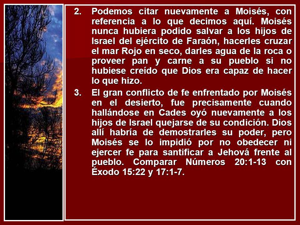2.Podemos citar nuevamente a Moisés, con referencia a lo que decimos aquí.