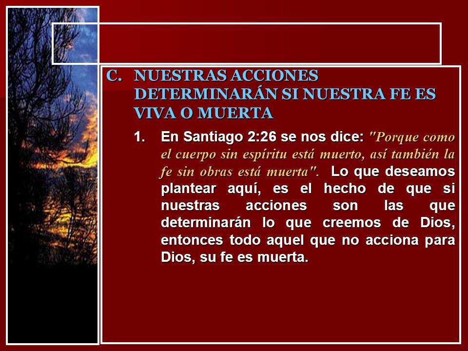1.En Santiago 2:26 se nos dice: Porque como el cuerpo sin espíritu está muerto, así también la fe sin obras está muerta .
