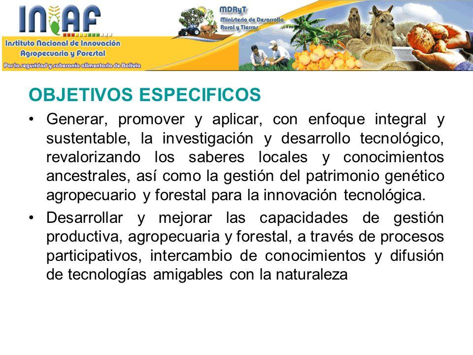 OBJETIVOS ESPECIFICOS Generar, promover y aplicar, con enfoque integral y sustentable, la investigación y desarrollo tecnológico, revalorizando los sa