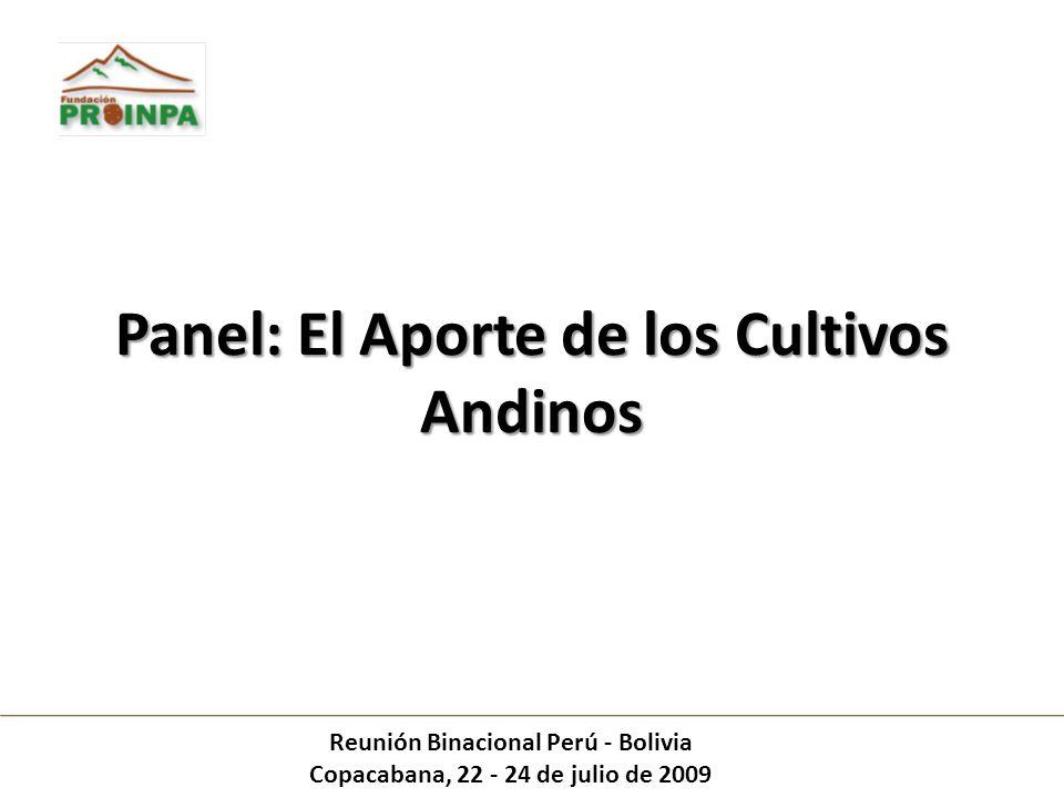 Panel: El Aporte de los Cultivos Andinos Reunión Binacional Perú - Bolivia Copacabana, 22 - 24 de julio de 2009