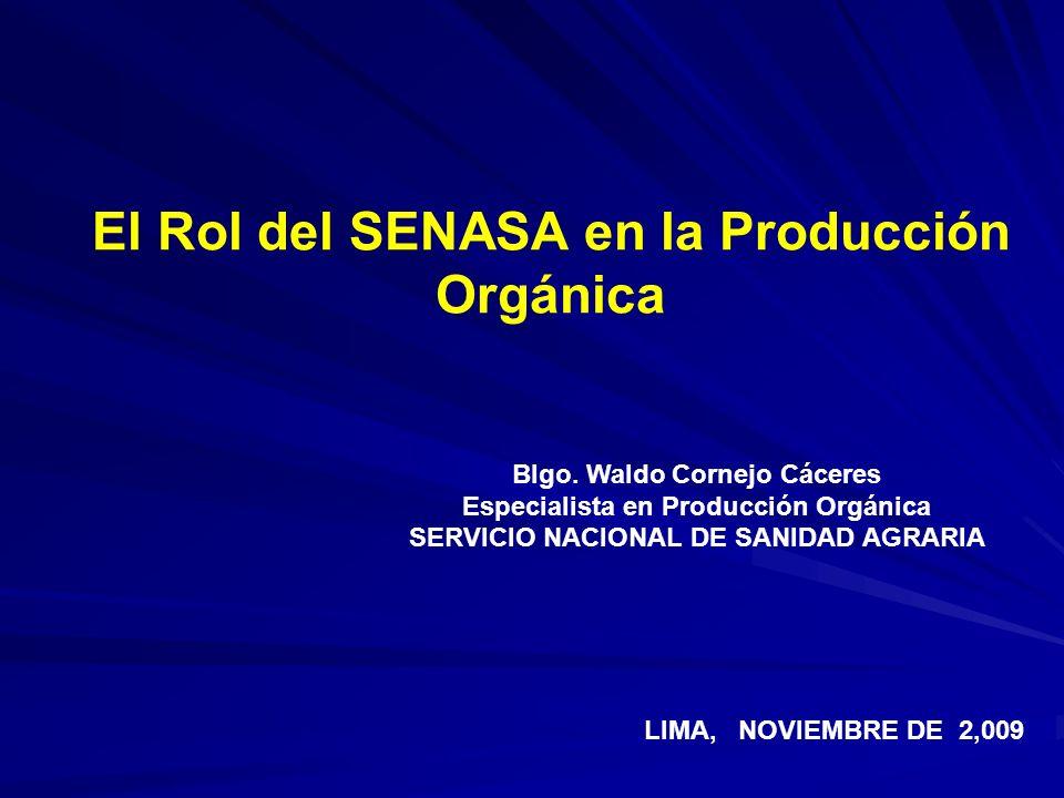 El Rol del SENASA en la Producción Orgánica Blgo. Waldo Cornejo Cáceres Especialista en Producción Orgánica SERVICIO NACIONAL DE SANIDAD AGRARIA LIMA,