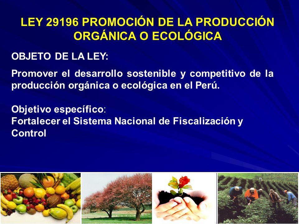 LEY 29196 PROMOCIÓN DE LA PRODUCCIÓN ORGÁNICA O ECOLÓGICA OBJETO DE LA LEY: Promover el desarrollo sostenible y competitivo de la producción orgánica