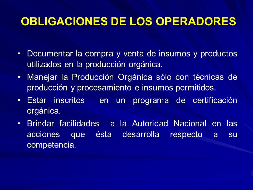 OBLIGACIONES DE LOS OPERADORES Documentar la compra y venta de insumos y productos utilizados en la producción orgánica. Manejar la Producción Orgánic