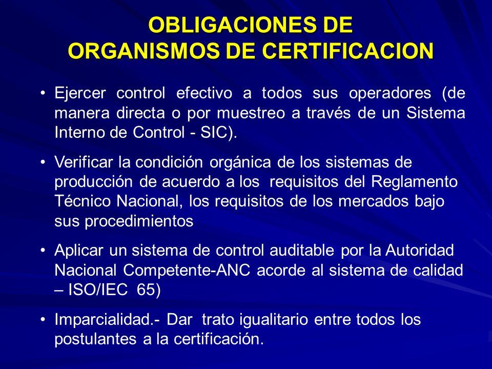 OBLIGACIONES DE ORGANISMOS DE CERTIFICACION Ejercer control efectivo a todos sus operadores (de manera directa o por muestreo a través de un Sistema I