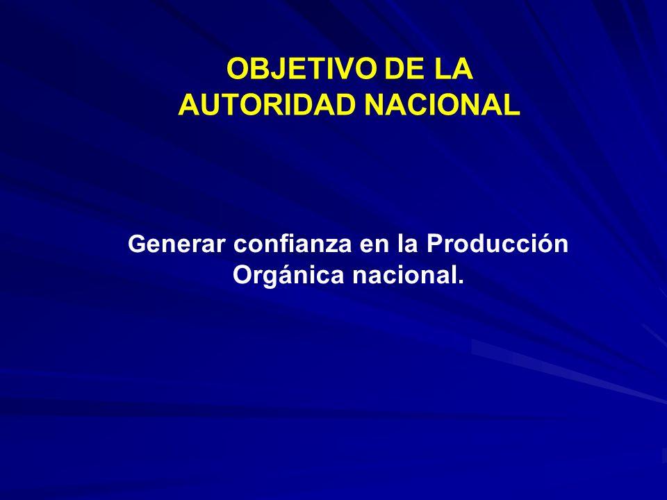 G enerar confianza en la Producción Orgánica nacional. OBJETIVO DE LA AUTORIDAD NACIONAL