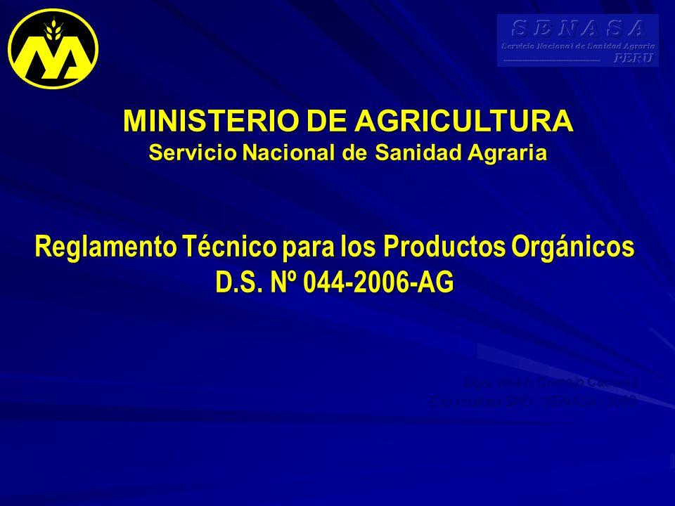 Reglamento Técnico para los Productos Orgánicos D.S. Nº 044-2006-AG Reglamento Técnico para los Productos Orgánicos D.S. Nº 044-2006-AG MINISTERIO DE