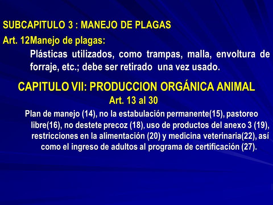 SUBCAPITULO 3 : MANEJO DE PLAGAS Art. 12Manejo de plagas: Plásticas utilizados, como trampas, malla, envoltura de forraje, etc.; debe ser retirado una