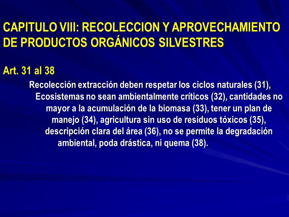 CAPITULO VIII: RECOLECCION Y APROVECHAMIENTO DE PRODUCTOS ORGÁNICOS SILVESTRES Art. 31 al 38 Recolección extracción deben respetar los ciclos naturale