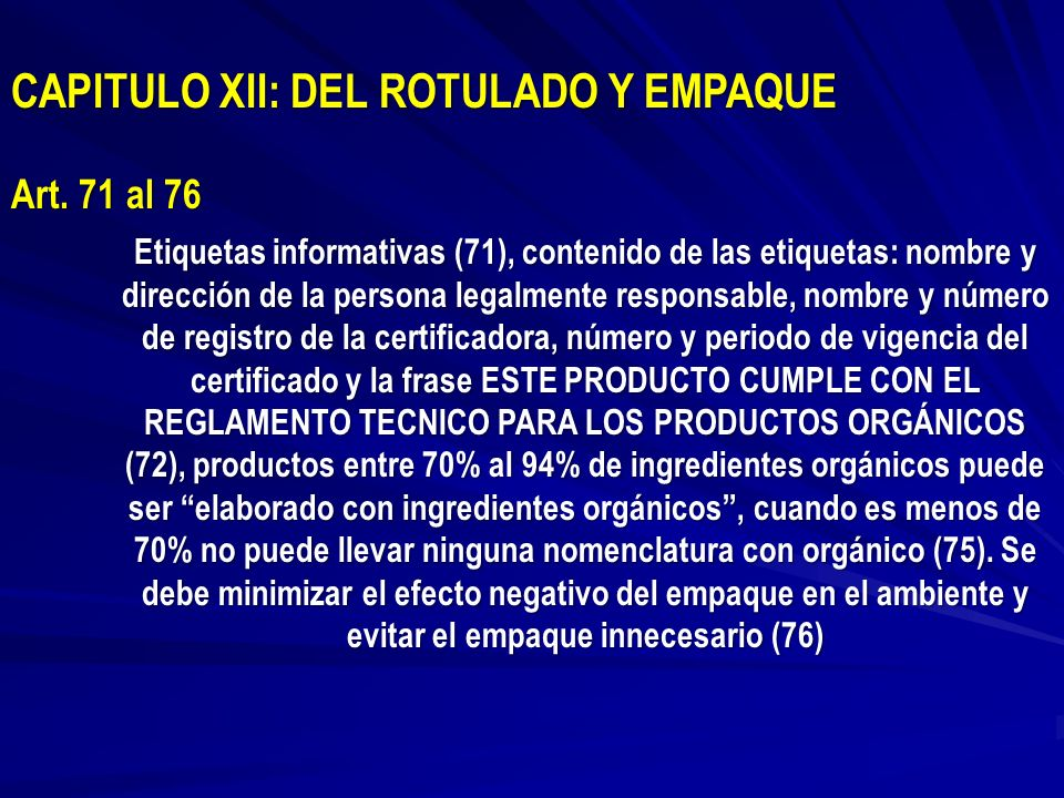 CAPITULO XII: DEL ROTULADO Y EMPAQUE Art. 71 al 76 Etiquetas informativas (71), contenido de las etiquetas: nombre y dirección de la persona legalment