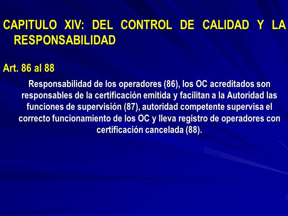 CAPITULO XIV: DEL CONTROL DE CALIDAD Y LA RESPONSABILIDAD Art. 86 al 88 Responsabilidad de los operadores (86), los OC acreditados son responsables de