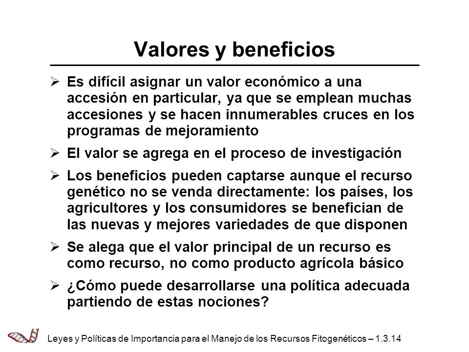 Valores y beneficios Es difícil asignar un valor económico a una accesión en particular, ya que se emplean muchas accesiones y se hacen innumerables c