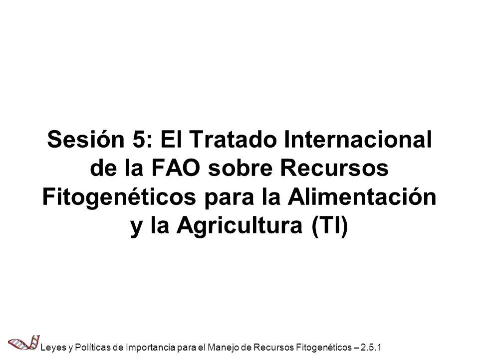 Sesión 5: El Tratado Internacional de la FAO sobre Recursos Fitogenéticos para la Alimentación y la Agricultura (TI) Leyes y Políticas de Importancia