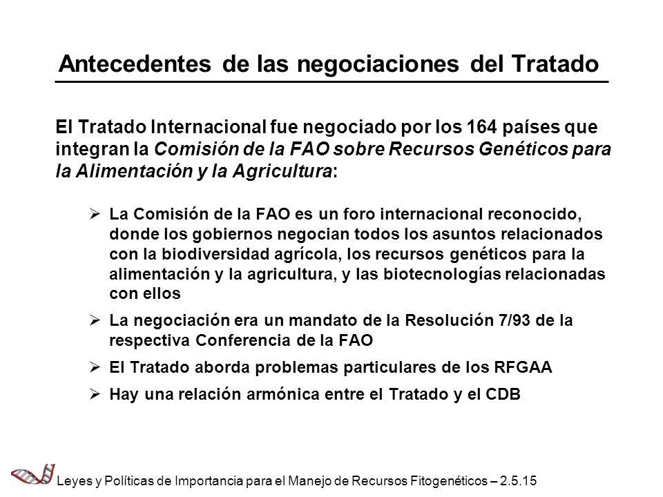 Antecedentes de las negociaciones del Tratado El Tratado Internacional fue negociado por los 164 países que integran la Comisión de la FAO sobre Recur