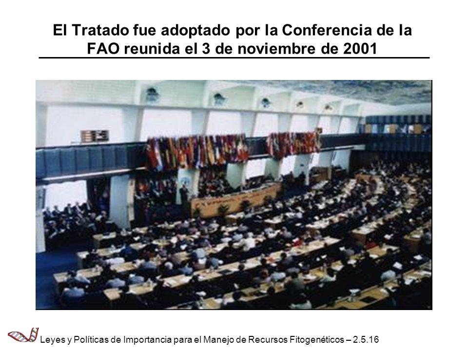 El Tratado fue adoptado por la Conferencia de la FAO reunida el 3 de noviembre de 2001 Leyes y Políticas de Importancia para el Manejo de Recursos Fit