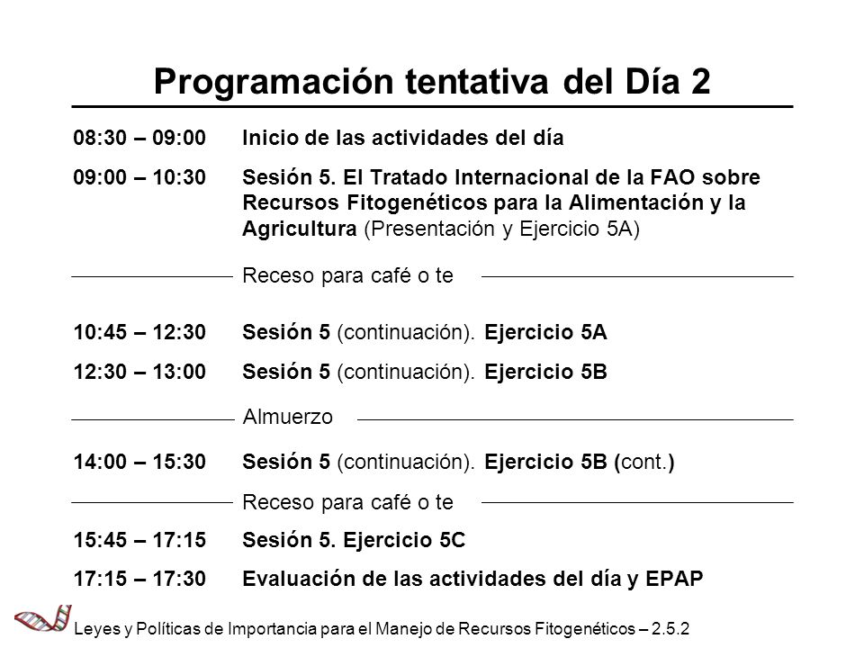 Programación tentativa del Día 2 08:30 – 09:00Inicio de las actividades del día 09:00 – 10:30Sesión 5. El Tratado Internacional de la FAO sobre Recurs