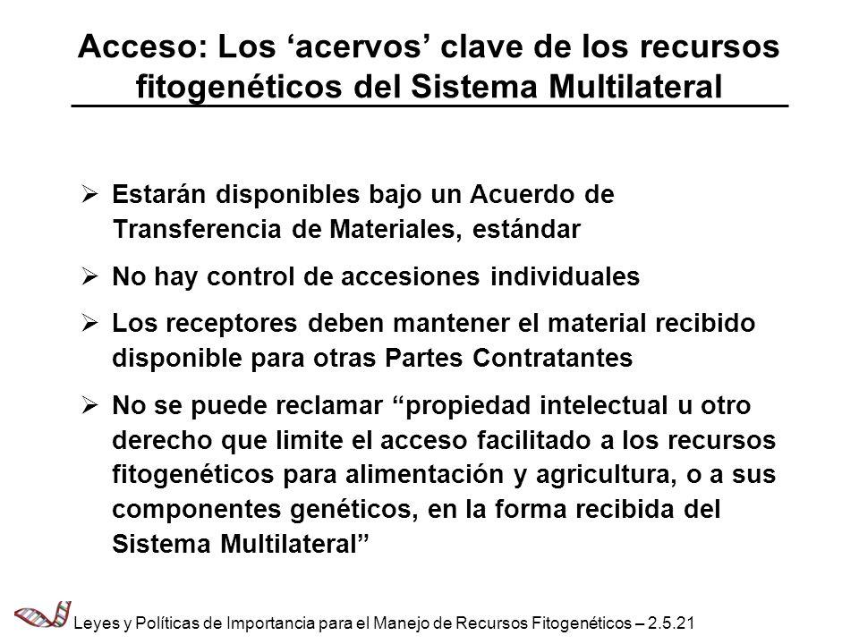 Acceso: Los acervos clave de los recursos fitogenéticos del Sistema Multilateral Estarán disponibles bajo un Acuerdo de Transferencia de Materiales, e