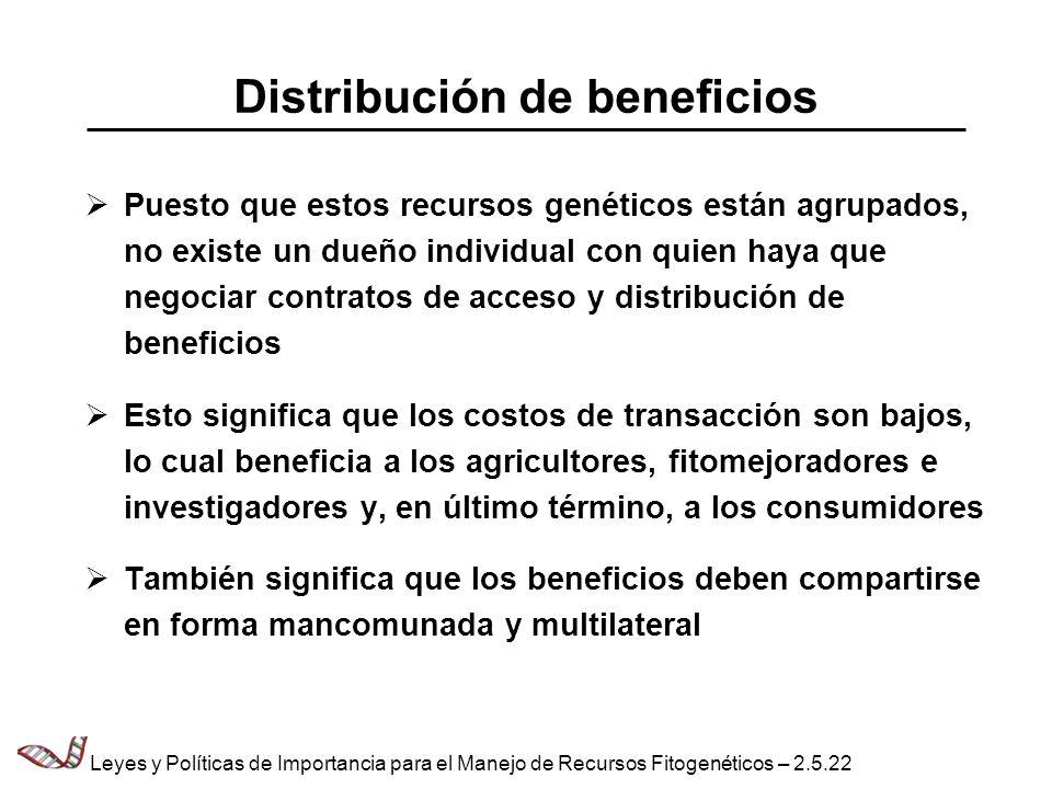 Distribución de beneficios Puesto que estos recursos genéticos están agrupados, no existe un dueño individual con quien haya que negociar contratos de
