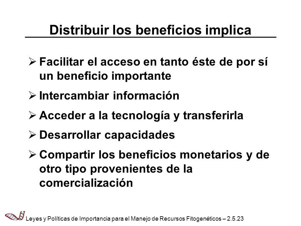 Distribuir los beneficios implica Facilitar el acceso en tanto éste de por sí un beneficio importante Intercambiar información Acceder a la tecnología