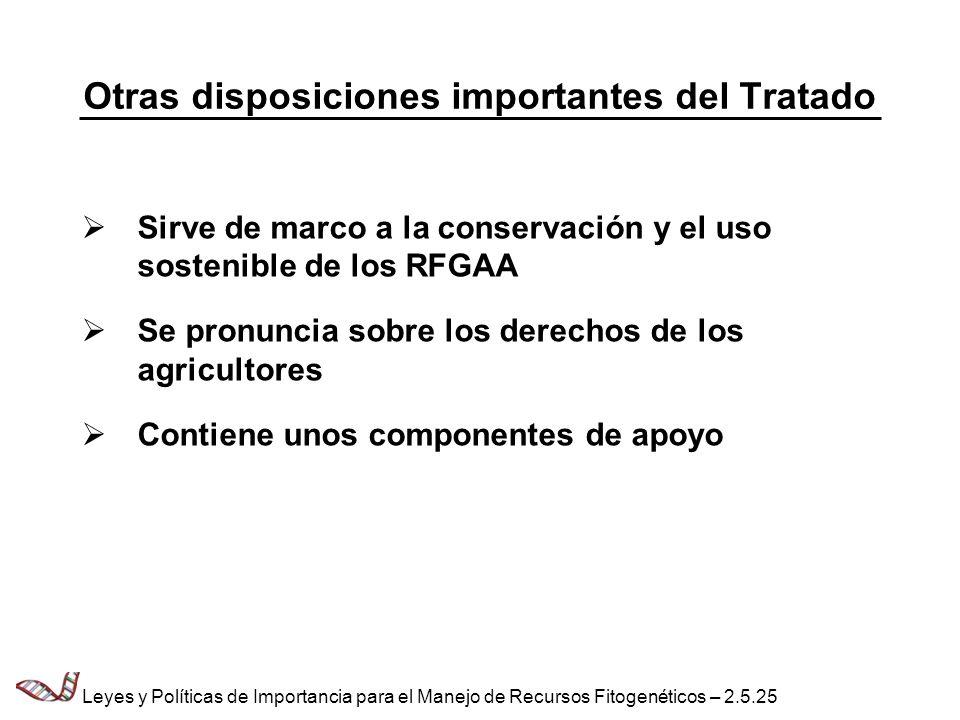Otras disposiciones importantes del Tratado Sirve de marco a la conservación y el uso sostenible de los RFGAA Se pronuncia sobre los derechos de los a