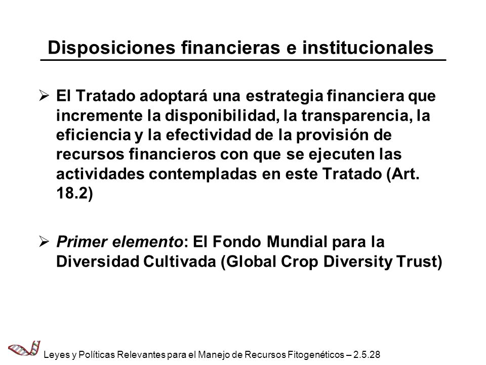 Disposiciones financieras e institucionales El Tratado adoptará una estrategia financiera que incremente la disponibilidad, la transparencia, la efici