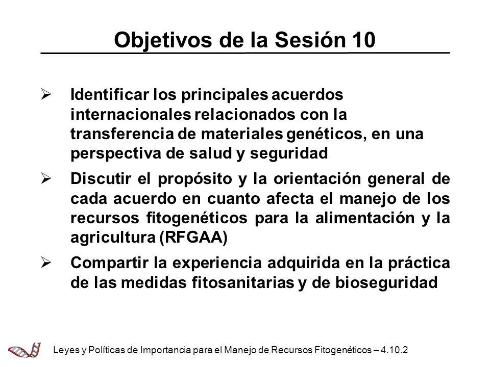 Objetivos de la Sesión 10 Identificar los principales acuerdos internacionales relacionados con la transferencia de materiales genéticos, en una persp