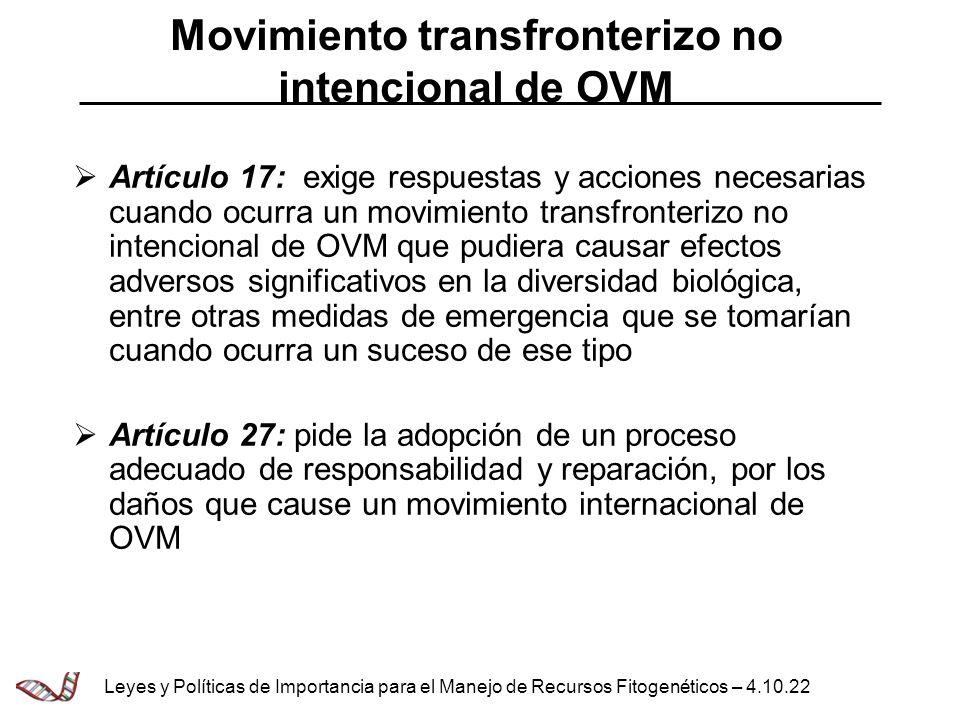 Movimiento transfronterizo no intencional de OVM Artículo 17: exige respuestas y acciones necesarias cuando ocurra un movimiento transfronterizo no in