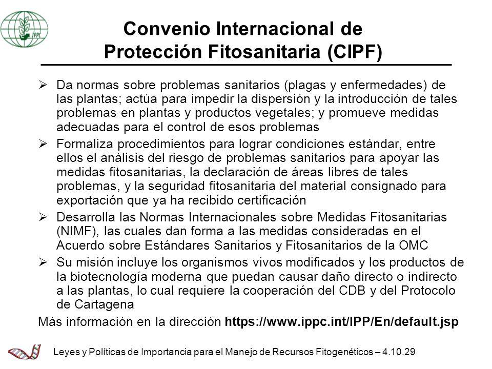 Convenio Internacional de Protección Fitosanitaria (CIPF) Da normas sobre problemas sanitarios (plagas y enfermedades) de las plantas; actúa para impe