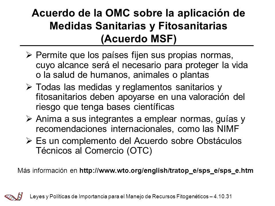Acuerdo de la OMC sobre la aplicación de Medidas Sanitarias y Fitosanitarias (Acuerdo MSF) Permite que los países fijen sus propias normas, cuyo alcan