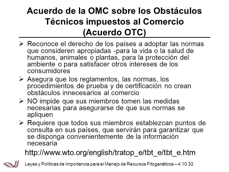 Acuerdo de la OMC sobre los Obstáculos Técnicos impuestos al Comercio (Acuerdo OTC) Reconoce el derecho de los países a adoptar las normas que conside