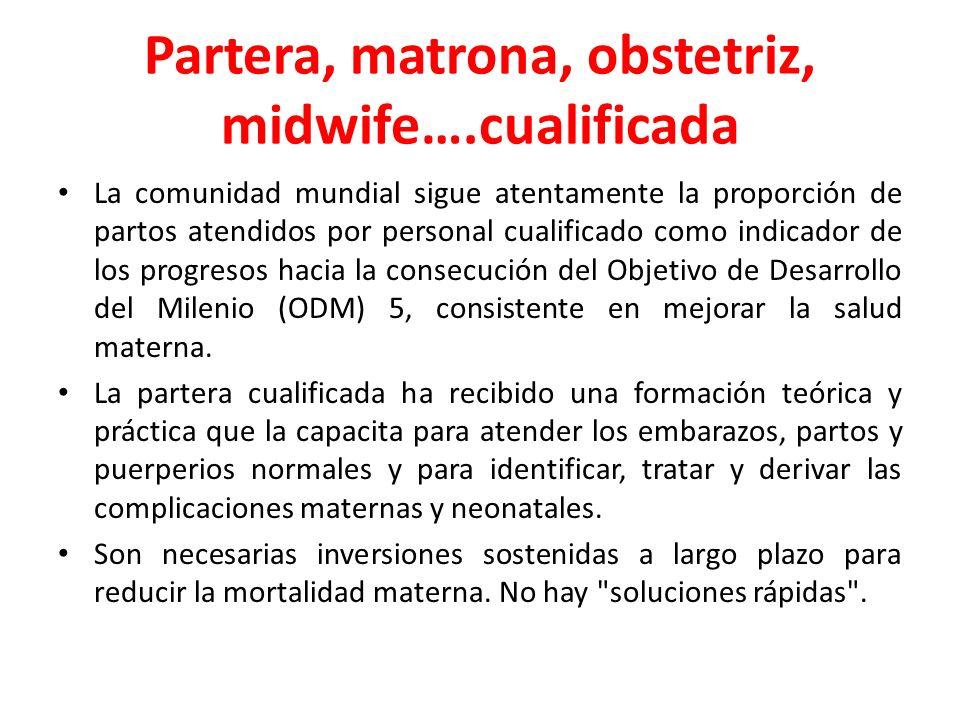 Partera, matrona, obstetriz, midwife….cualificada La comunidad mundial sigue atentamente la proporción de partos atendidos por personal cualificado co