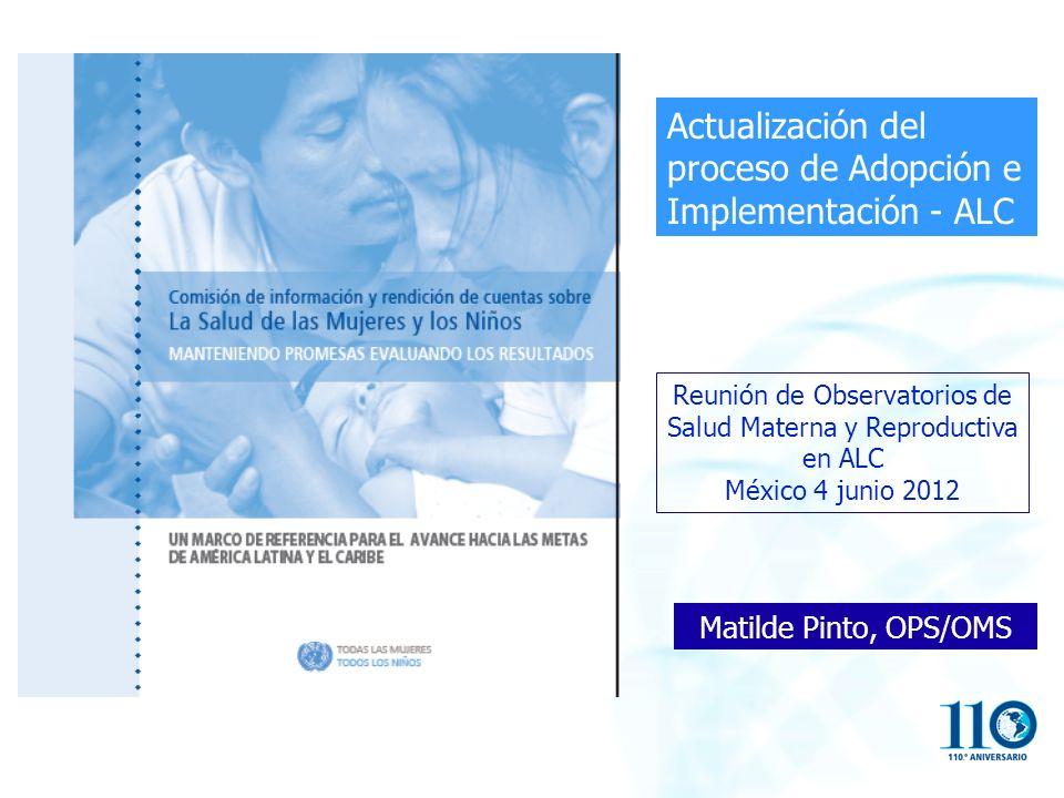 Los 75 países en que se concentra el 98% de muertes maternas Países en ALC: Haití, Bolivia, Guatemala, Perú, Brasil y México Criterios de priorización de la Comisión ¿Cuál es la racionalidad de adoptar el marco de rendición de cuentas y las recomendaciones?