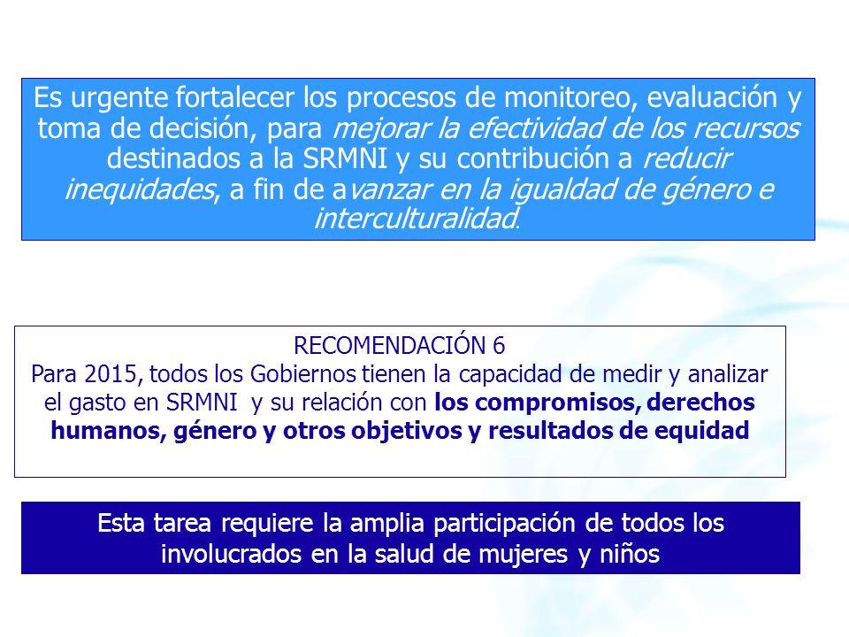 Es urgente fortalecer los procesos de monitoreo, evaluación y toma de decisión, para mejorar la efectividad de los recursos destinados a la SRMNI y su contribución a reducir inequidades, a fin de avanzar en la igualdad de género e interculturalidad.