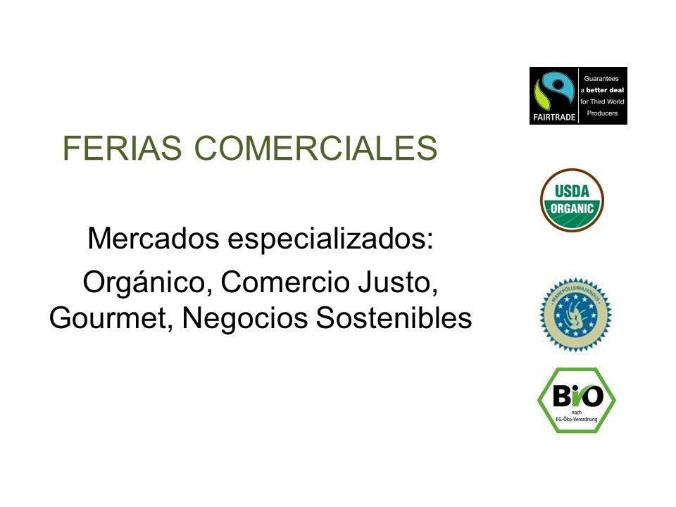 FERIAS COMERCIALES Mercados especializados: Orgánico, Comercio Justo, Gourmet, Negocios Sostenibles