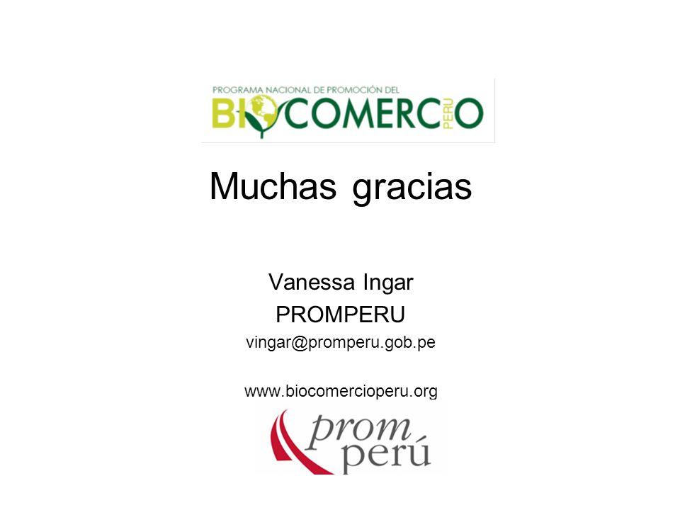 Muchas gracias Vanessa Ingar PROMPERU vingar@promperu.gob.pe www.biocomercioperu.org