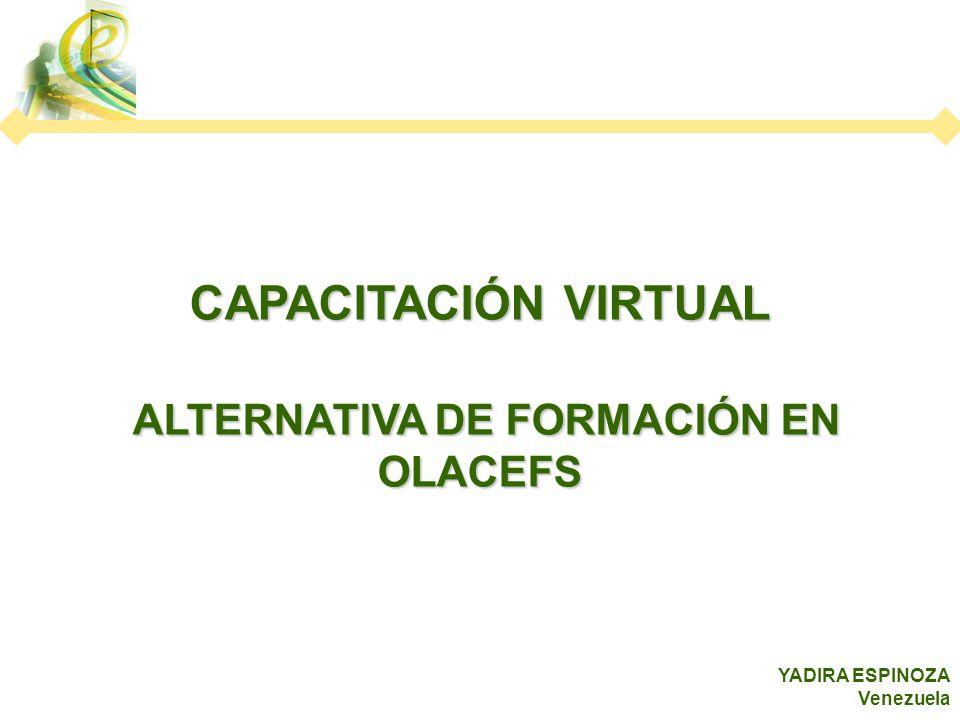 CAPACITACIÓN VIRTUAL ALTERNATIVA DE FORMACIÓN EN OLACEFS ALTERNATIVA DE FORMACIÓN EN OLACEFS YADIRA ESPINOZA Venezuela
