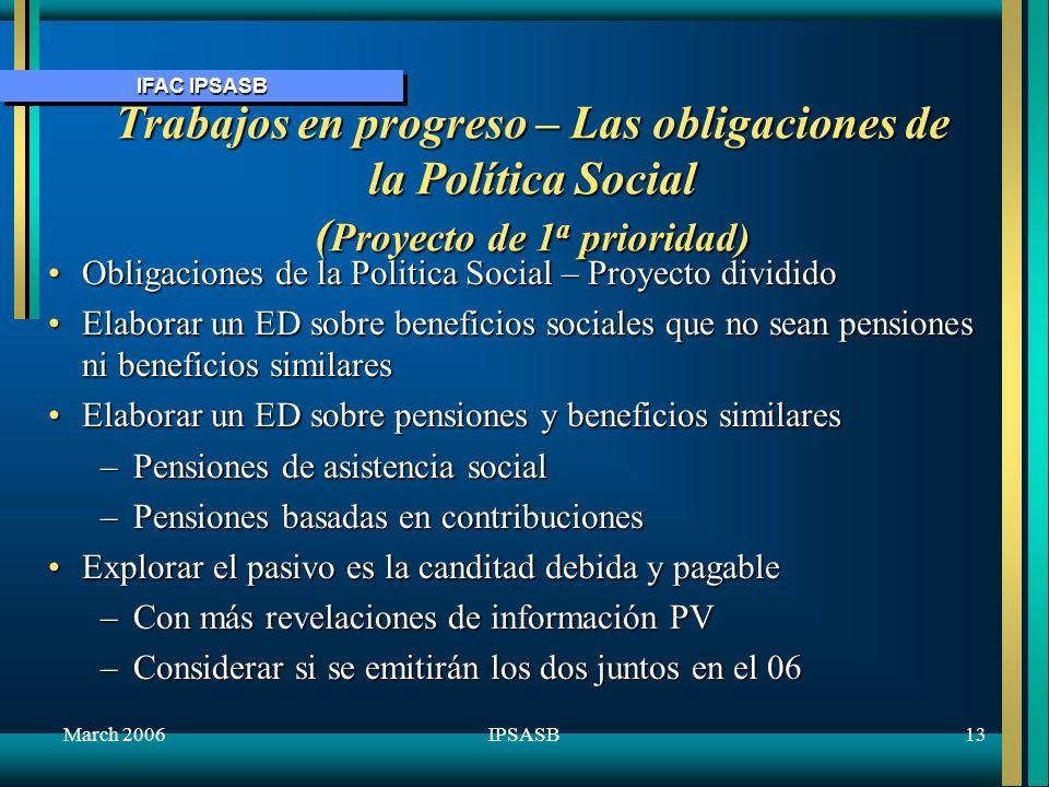 IFAC IPSASB March 200613IPSASB Trabajos en progreso – Las obligaciones de la Política Social ( Proyecto de 1 a prioridad) Obligaciones de la Politica