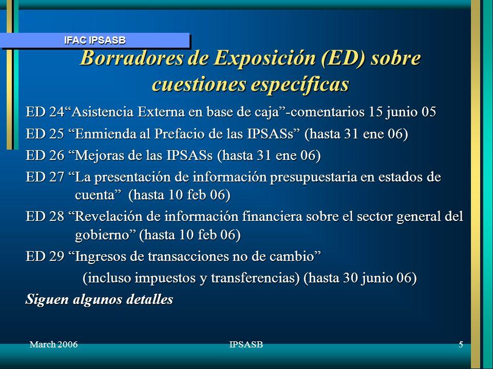 IFAC IPSASB March 20065IPSASB Borradores de Exposición (ED) sobre cuestiones específicas ED 24Asistencia Externa en base de caja-comentarios 15 junio