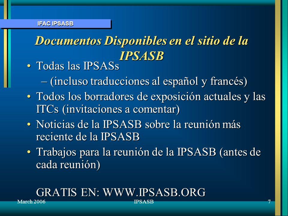 IFAC IPSASB March 20068IPSASB ED 24 Revelación de Asistencia Externa (Base de Caja) (Proyecto de 1 a Prioridad) A pedido del OECD y los bancos de desarrollo multilaterales para armonizar/reducir los costos de cumplimientoA pedido del OECD y los bancos de desarrollo multilaterales para armonizar/reducir los costos de cumplimiento Período para recibir comentarios se encerró al 5 de junio con 30 respuestasPeríodo para recibir comentarios se encerró al 5 de junio con 30 respuestas Opiniones diferentes – algunas que el ED 24 es muy oneroso, otras que noOpiniones diferentes – algunas que el ED 24 es muy oneroso, otras que no ¿Disponibilidad de información.