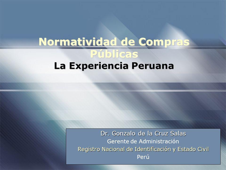 Normatividad de Compras Públicas La Experiencia Peruana Dr. Gonzalo de la Cruz Salas Gerente de Administración Registro Nacional de Identificación y E
