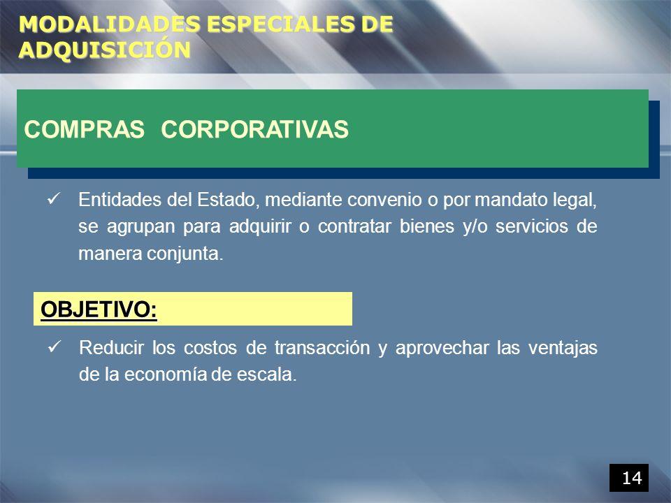 14 COMPRAS CORPORATIVAS Entidades del Estado, mediante convenio o por mandato legal, se agrupan para adquirir o contratar bienes y/o servicios de mane