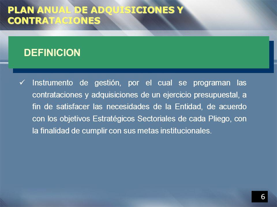 7 PLAN ANUAL DE ADQUISICIONES Y CONTRATACIONES (cont.) Programar, Difundir y Evaluar las Adquisiciones de bienes, servicios, consultorías y obras de las Entidades del Estado.