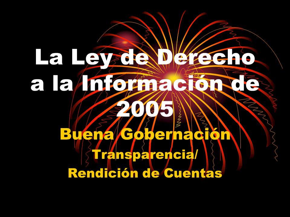 La Ley de Derecho a la Información de 2005 Buena Gobernación Transparencia/ Rendición de Cuentas