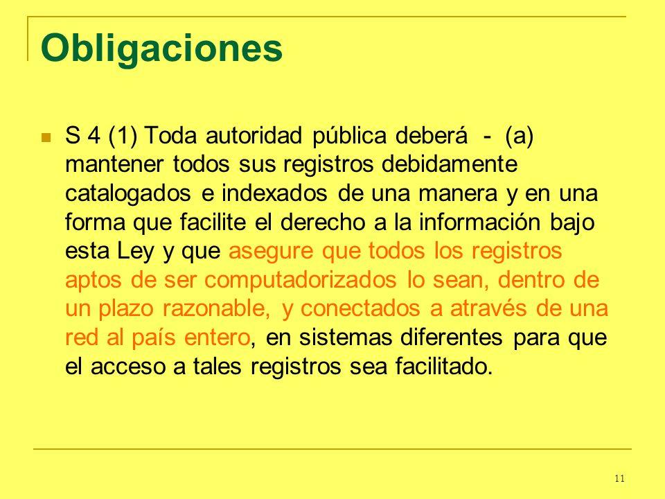 11 Obligaciones S 4 (1) Toda autoridad pública deberá - (a) mantener todos sus registros debidamente catalogados e indexados de una manera y en una fo
