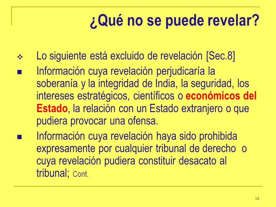 16 ¿Qué no se puede revelar? Lo siguiente está excluido de revelación [Sec.8] Información cuya revelación perjudicaría la soberanía y la integridad de